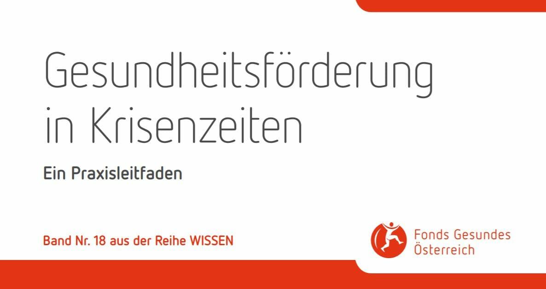 Titelseite Praxisleitfaden Gesundheitsförderung in Krisenzeiten, copyright: FGÖ